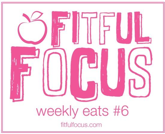 Weekly Eats #6 via Fitful Focus
