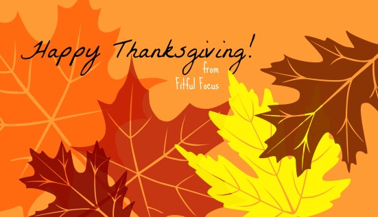 Happy Thanksgiving via Fitful Focus